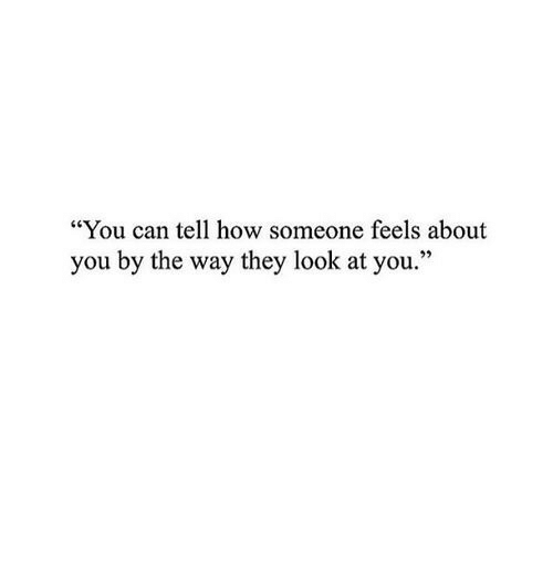 """How, Can, and They: """"You can tell how someone feels about  you by the way they look at you."""