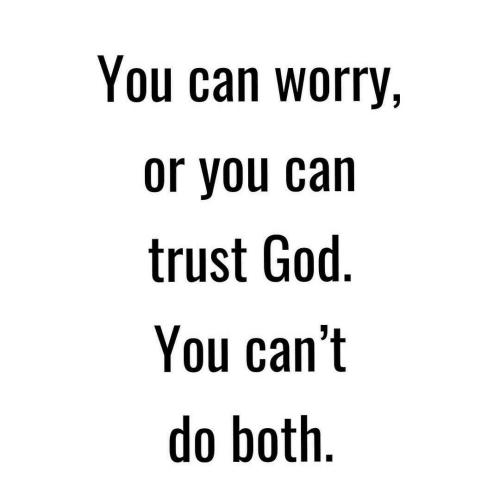 God, Can, and You: You can worry,  or you can  trust God.  You can't  do both