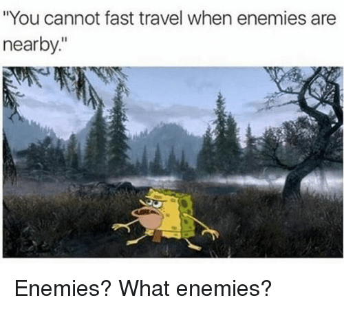 """fastly: """"You cannot fast travel when enemies are  nearby Enemies? What enemies?"""