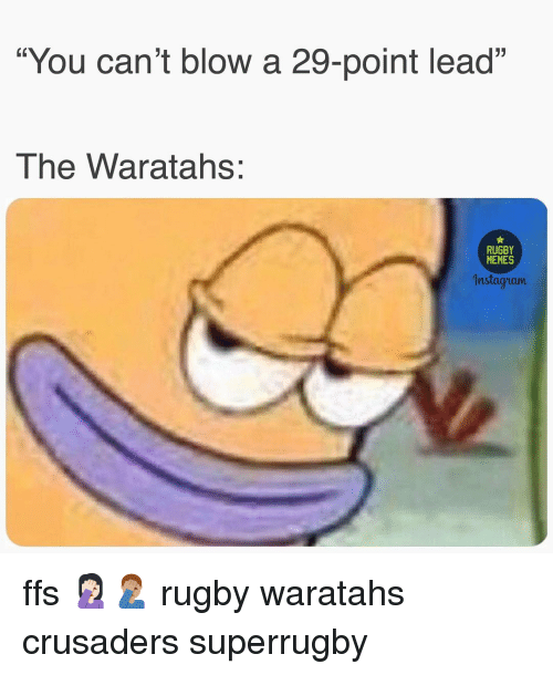 "Memes, Rugby, and Blow: ""You can't blow a 29-point lead""  The Waratahs:  RUGBY  MEMES  nstagram ffs 🤦🏻‍♀️🤦🏽‍♂️ rugby waratahs crusaders superrugby"