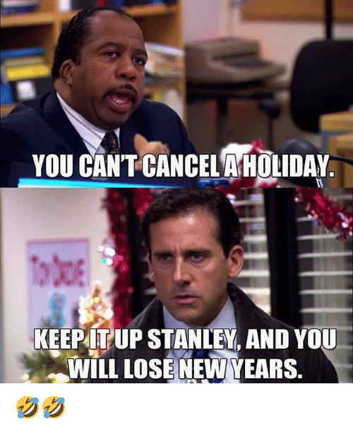 Memes, 🤖, and Stanley: YOU CAN'T CANCEL AHOLIDAY  KEEPITUP STANLEY, AND YOU  WILL LOSE NEW YEARS 🤣🤣