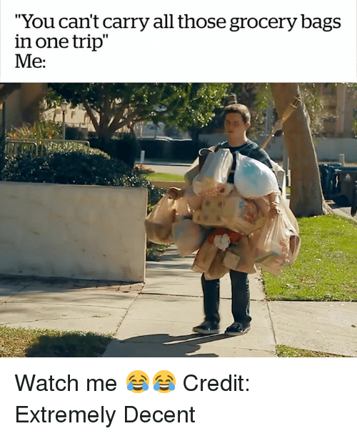"""Watch Me, Watch, and One: """"You can't carry all those grocery bags  in one trip""""  Me: Watch me 😂😂  Credit: Extremely Decent"""