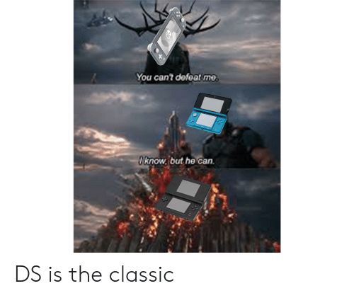 Dank Memes, Can, and Switch: You can't defeat me  know but he can.  SWITCH DS is the classic