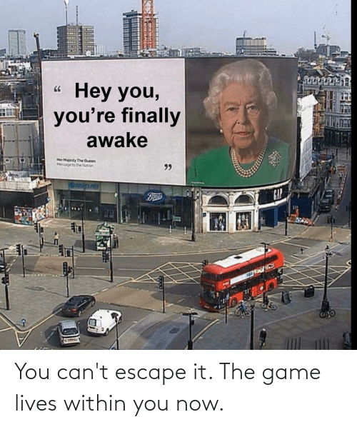 You Now: You can't escape it. The game lives within you now.