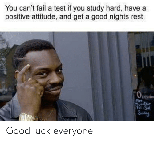 study: You can't fail a test if you study hard, have a  positive attitude, and get a good nights rest  Openin  Man  Tur-The  d-Sal  Sundny Good luck everyone
