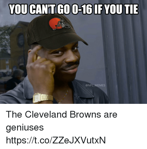 cleveland browns: YOU CAN'T GO O-16IF YOU TIE  @NFL MEMES The Cleveland Browns are geniuses https://t.co/ZZeJXVutxN