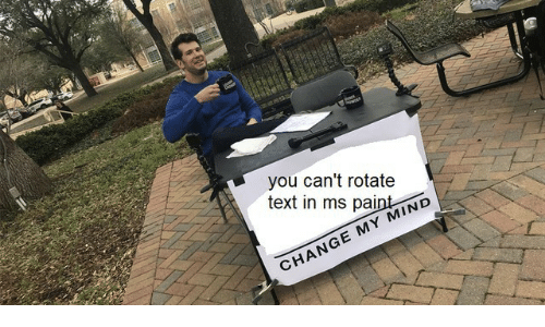Paint, Text, and Change: you can't rotate  text in ms paint  CHANGE MY MIND