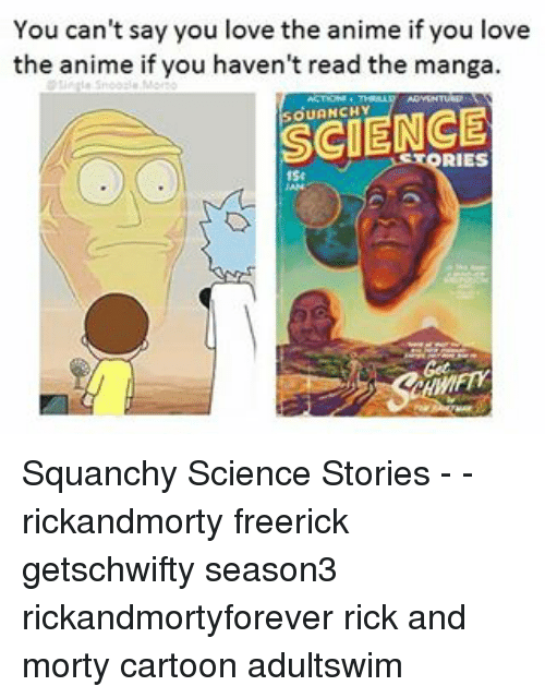 Anime, Love, and Memes: You can't say you love the anime if you love  the anime if you haven't read the manga.  SCIENCE Squanchy Science Stories - - rickandmorty freerick getschwifty season3 rickandmortyforever rick and morty cartoon adultswim