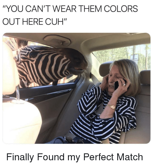 """Funny, Match, and Them: """"YOU CAN'T WEAR THEM COLORS  OUT HERE CUH"""" Finally Found my Perfect Match"""