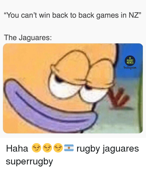 """Back to Back, Memes, and Games: """"You can't win back to back games in NZ""""  The Jaguares:  RUGBY  MEMES  Instagawm Haha 😏😏😏🇦🇷 rugby jaguares superrugby"""