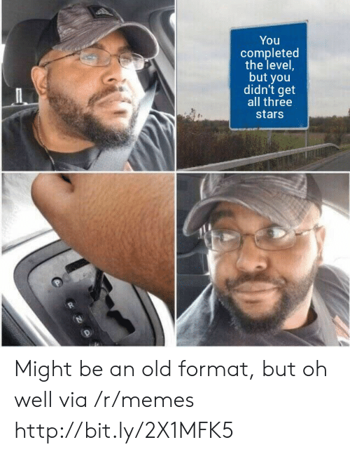 Memes, Http, and Stars: You  completed  the level,  but you  didn't get  all three  stars Might be an old format, but oh well via /r/memes http://bit.ly/2X1MFK5