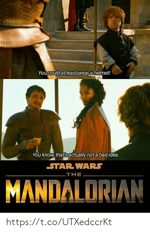 wars: You could at least wear a helmet!  You know, that's actually not a bad idea.  STAR WARS  THE  MANDALORIAN https://t.co/UTXedccrKt