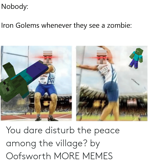 The Village: You dare disturb the peace among the village? by Oofsworth MORE MEMES