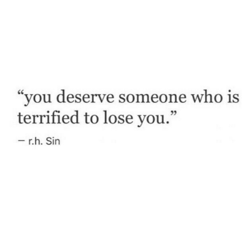"Who, Sin, and You: ""you deserve someone who is  terrified to lose you.""  05  r.h. Sin"