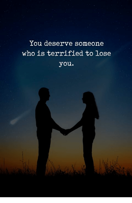 Who, You, and Lose: You deserve someone  who is terrified to lose  you.