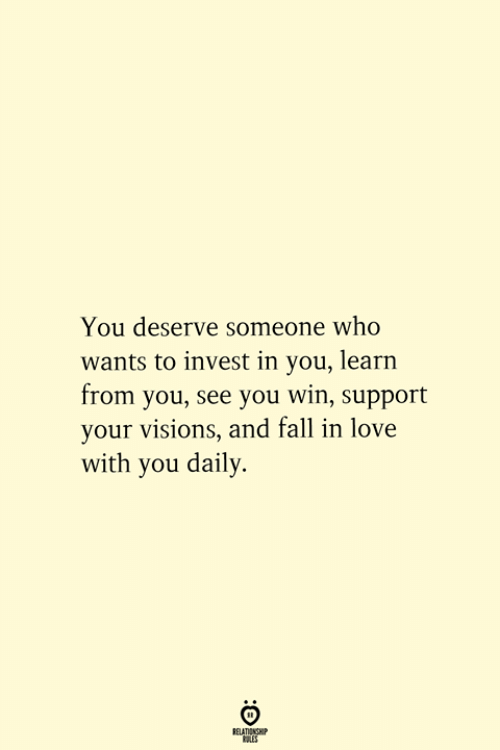 Fall, Love, and Invest: You deserve someone who  wants to invest in you, learn  from you, see you win, support  your visions, and fall in love  with you daily  RELATIONSHIP  ES
