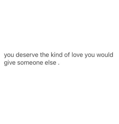 Love, You, and Love You: you deserve the kind of love you would  give someone else