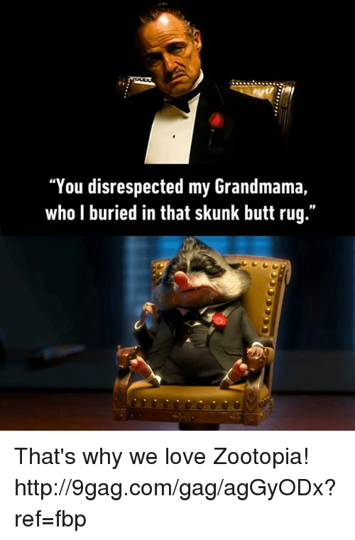 "Dank, 🤖, and Skunk: ""You disrespected my Grandmama,  who l buried in that skunk butt rug That's why we love Zootopia! http://9gag.com/gag/agGyODx?ref=fbp"