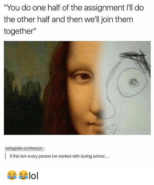 """Memes, 🤖, and Personal: """"You do one half of the assignment l'I do  the other half and then we'll join them  together""""  collegiate-confession  l if this isnt every person ive worked with during schoo 😂😂lol"""