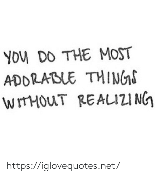 Net, You, and Href: YOu DO THE MOST  ADDRATUE THIMG  WTHOUT REAUZI NG https://iglovequotes.net/
