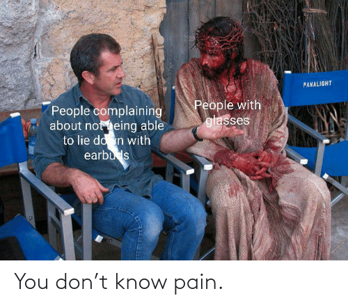 Pain: You don't know pain.