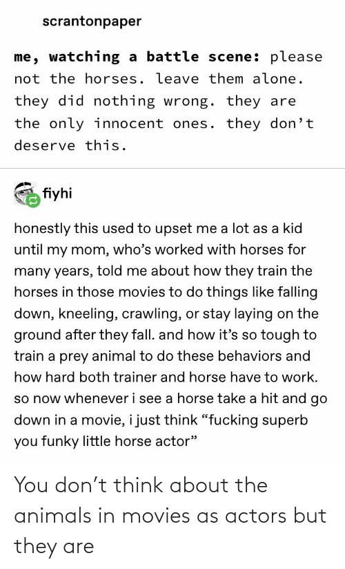 About The: You don't think about the animals in movies as actors but they are