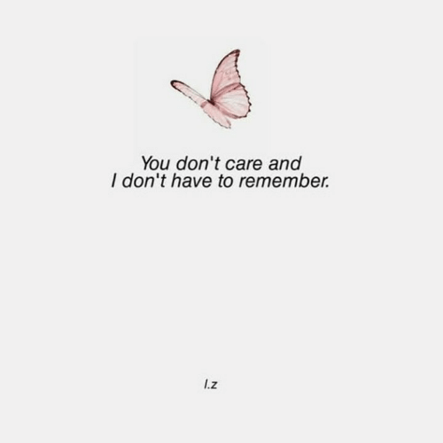 Remember, You, and  Care: You don't care and  I don't have to remember.  I.z