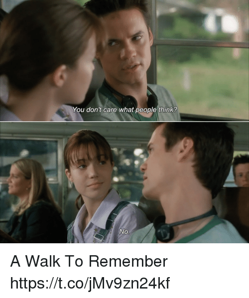 Memes, 🤖, and A Walk to Remember: You don't care what people think? A Walk To Remember https://t.co/jMv9zn24kf