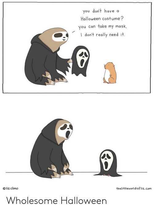 Liz Climo: you don't have a  Halloween cost u me ?  You can take my mask,  Idon't really need it.  O liz climo  thelittleworld of liz.com Wholesome Halloween