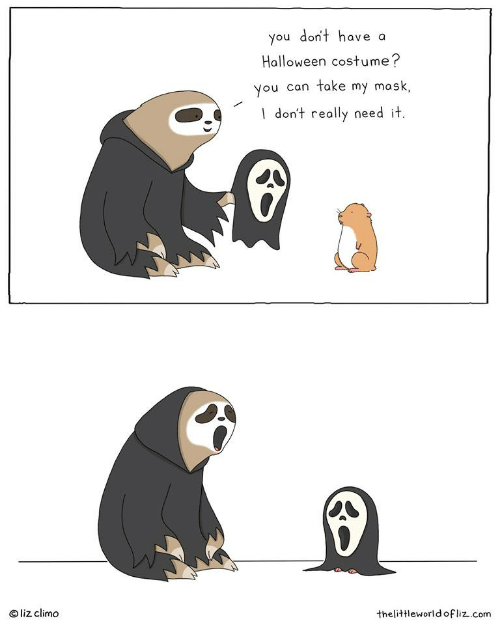 Liz Climo: you don't have a  Halloween costume?  You can take my mask  don't really need it  liz climo  thelittleworld of liz..com