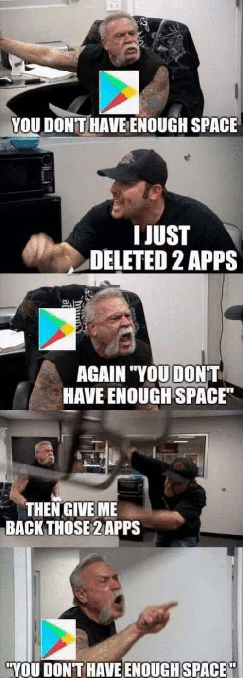 """Apps, Space, and Back: YOU DONT HAVE ENOUGH SPACE  IJUST  DELETED 2 APPS  AGAIN YOUDONIT  HAVE ENOUGH SPACE""""  THENGIVE ME  BACK THOSE2 APPS  YOU DONT HAVEENOUGHSPACE"""