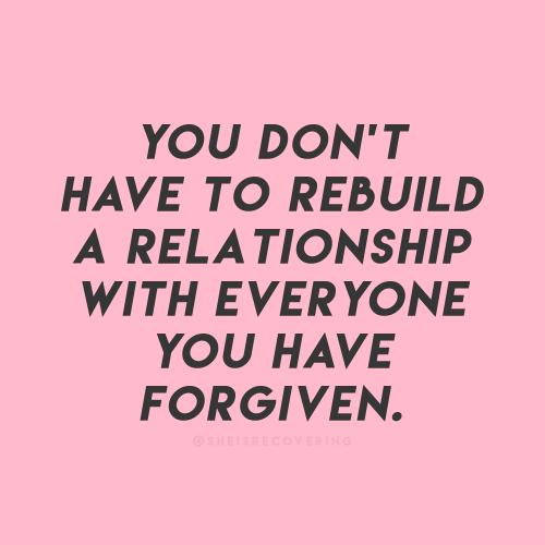 You, Relationship, and Everyone: YOU DON'T  HAVE TO REBUILD  A RELATIONSHIP  WITH EVERYONE  YOU HAVE  FORGIVEN.