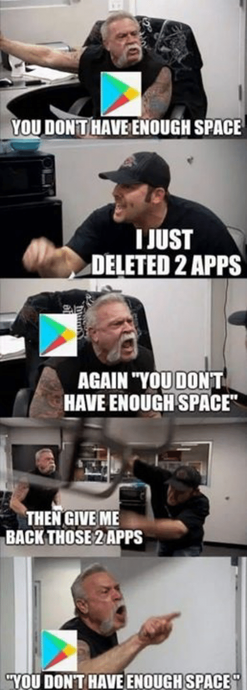 """Memes, Apps, and Space: YOU DON'T HAVEENOUGH SPACE  IJUST  DELETED 2 APPS  AGAIN """"YOUDONT  HAVE ENOUGH SPACE  THENGIVE ME  BACK THOSE 2 APPS  YOU DONT HAVE ENOUGH SPACE"""