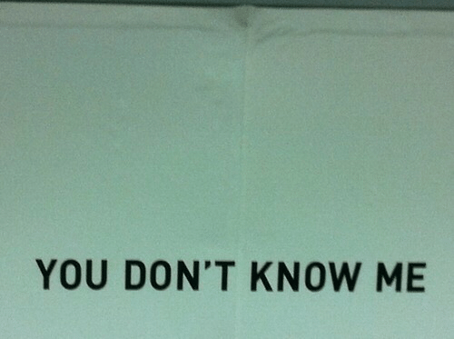 You,  Know, and  Dont: YOU DON'T KNOW ME