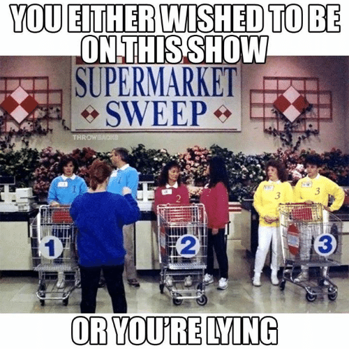 Memes, 🤖, and You: YOU EITHER WISHED TOBE  ONTHISSHOW  SUPERMARKET  THR  3  2