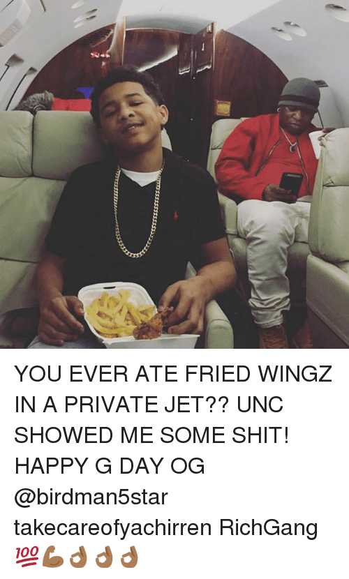 Memes, Shit, and Happy: YOU EVER ATE FRIED WINGZ IN A PRIVATE JET?? UNC SHOWED ME SOME SHIT! HAPPY G DAY OG @birdman5star takecareofyachirren RichGang 💯💪🏾👌🏾👌🏾👌🏾