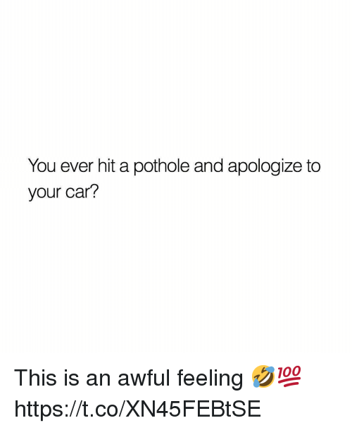 Car, You, and This: You ever hit a pothole and apologize to  your car? This is an awful feeling 🤣💯 https://t.co/XN45FEBtSE