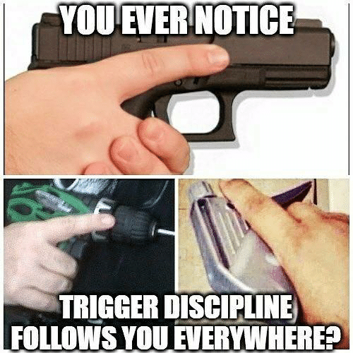 Memes, 🤖, and Trigger: YOU EVER NOTICE  TRIGGER DISCIPLINE  FOLLOWS YOU EVERYWHERE?