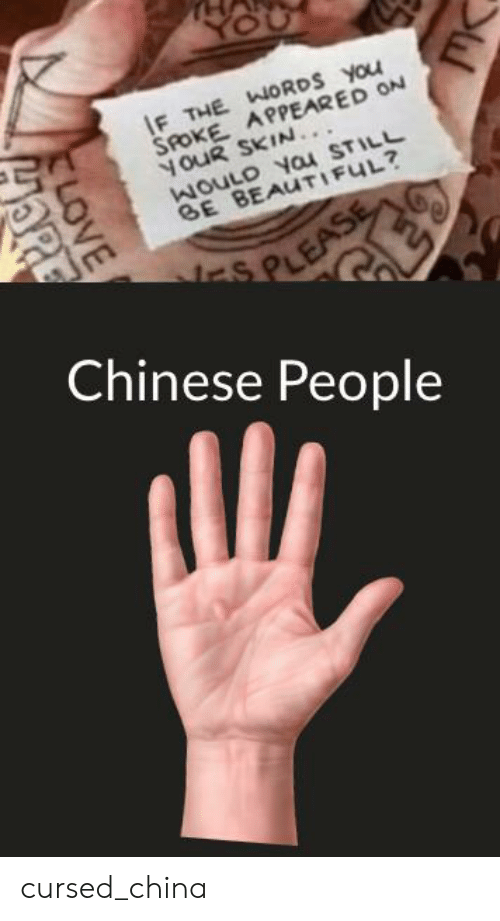 Beautiful, Reddit, and China: YOU  F THE WORDS You  SPOKE APPEARED ON  ouR SKIN..  WULD Yau STILL  BE BEAUTIFUL?  S PLEASE  Chinese People  CLOVE  RE cursed_china