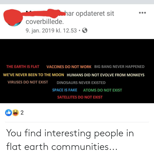 Flat Earth: You find interesting people in flat earth communities...