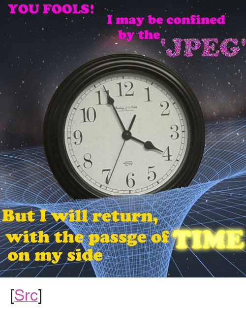 "Reddit, Trap, and 10 2: YOU FOOLS!  I may be confined  . by the  JPEG  12 1  10  2  6 o  But I will return,  with the passge of  on my side <p>[<a href=""https://www.reddit.com/r/surrealmemes/comments/7p5cn8/the_trap_wont_hold_him_long_enough/"">Src</a>]</p>"