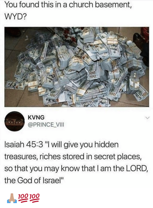"""Anaconda, Church, and God: You found this in a church basement,  WYD?  0  100  F0O  KVNG  @PRINCE VI  Isaiah 45:3 """"I will give you hidden  treasures, riches stored in secret places,  so that you may know that l am the LORD,  the God of Israel"""" 🙏🏽💯💯"""