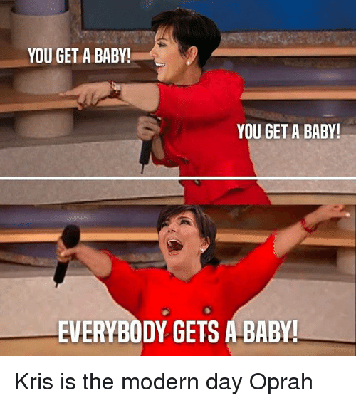 Oprah Winfrey, Hood, and Baby: YOU GET A BABY  YOU GET A BABY!  EVERYBODY GETS A-BABY Kris is the modern day Oprah