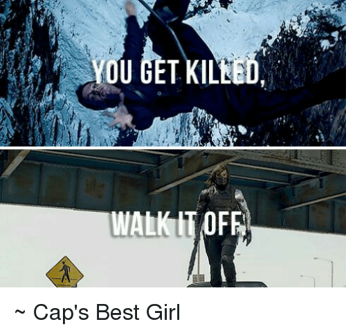 Walk It Off: YOU GET KILLED  WALK IT OFF ~ Cap's Best Girl
