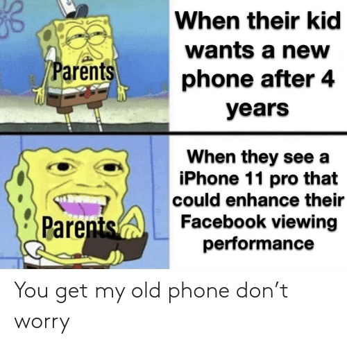 Phone: You get my old phone don't worry