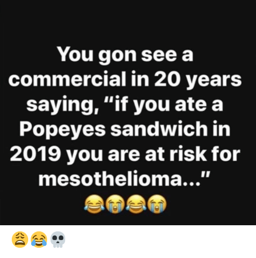 """Popeyes, Hood, and Sandwich: You gon see a  commercial in 20 years  saying, """"if you ate a  Popeyes sandwich in  2019 you are at risk for  mesothelioma...' 😩😂💀"""