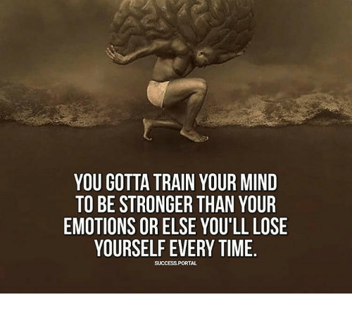 Lose Yourself, Portal, and Time: YOU GOTTA TRAIN YOUR MIND  TO BE STRONGER THAN YOUR  EMOTIONS OR ELSE YOU'LL LOSE  YOURSELF EVERY TIME  SUCCESS PORTAL