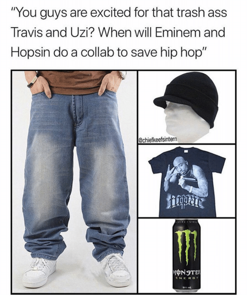 """Ass, Eminem, and Energy: """"You guys are excited for that trash ass  Travis and Uzi? When will Eminem and  Hopsin do a collab to save hip hop""""  @chiefkeefsintern  ENERGY  500 mL"""