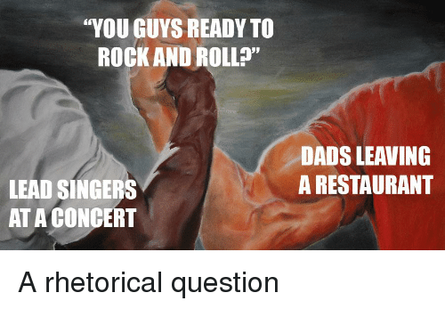 "Reddit, Restaurant, and Rock and Roll: YOU GUYS READY TO  ROCK AND ROLL?""  DADS LEAVING  A RESTAURANT  LEAD SINGERS  AT A CONCERT"