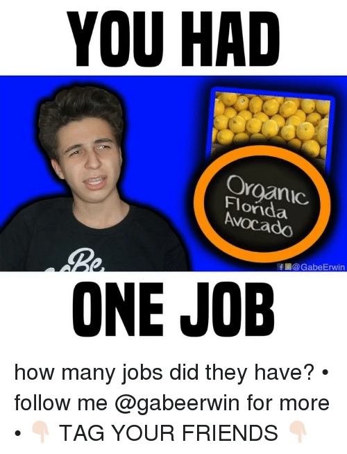 Friends, Memes, and Avocado: YOU HAD  Florda  Avocado  f @GabeErwin  ONE JOB how many jobs did they have? • follow me @gabeerwin for more • 👇🏻 TAG YOUR FRIENDS 👇🏻